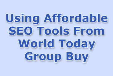 Using Affordable SEO Tools From World Today Group Buy