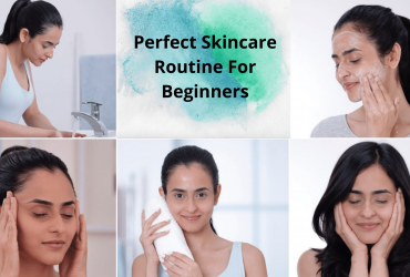 Perfect Skincare Routine For Beginners